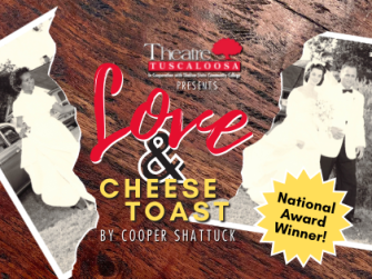"""Theatre Tuscaloosa presents """"Love & Cheese Toast"""" by Cooper Shattuck"""